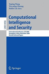 Computational Intelligence and Security: International Conference, CIS 2006, Guangzhou, China, November 3-6, 2006, Revised Selected Papers (Lecture Notes in Computer Science)