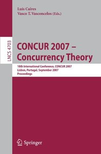 CONCUR 2007 - Concurrency Theory: 18th International Conference, CONCUR 2007, Lisbon, Portugal, September 3-8, 2007, Proceedings (Lecture Notes in Computer Science)-cover