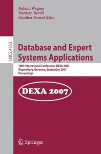 Database and Expert Systems Applications: 18th International Conference, DEXA 2007, Regensburg, Germany, September 3-7, 2007, Proceedings (Lecture Notes in Computer Science)