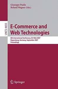 E-Commerce and Web Technologies: 8th International Conference, EC-Web 2007, Regensburg, Germany, September 3-7, 2007, Proceedings (Lecture Notes in Computer Science)-cover