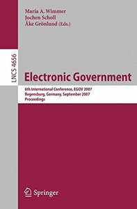 Electronic Goverment: 6th International Conference, EGOV 2007, Regensburg, Germany, September 3-7, 2007, Proceedings (Lecture Notes in Computer Science)