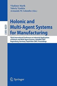 Holonic and Multi-Agent Systems for Manufacturing: Third International Conference on Industrial Applications of Holonic and Multi-Agent Systems, HoloMAS ... (Lecture Notes in Computer Science)-cover