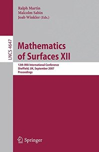 Mathematics of Surfaces XII: 12th IMA International Conference, Sheffield, UK, September 4-6, 2007, Proceedings (Lecture Notes in Computer Science)-cover