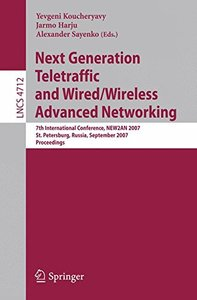 Next Generation Teletraffic and Wired/Wireless Advanced Networking: 7th International Conference, NEW2AN 2007, St. Petersburg, Russia, September 10-14, ... (Lecture Notes in Computer Science)-cover