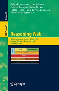 Reasoning Web: Third International Summer School 2007, Dresden, Germany, September 3-7, 2007, Tutorial Lectures (Lecture Notes in Computer Science)-cover