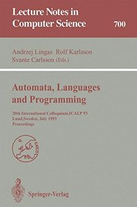 Automata, Languages and Programming: 20th International Colloquium, ICALP 93, Lund, Sweden, July 5-9, 1993. Proceedings (Lecture Notes in Computer Science)