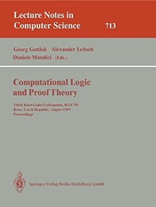 Computational Logic and Proof Theory: Third Kurt G?del Colloquium, KGC'93, Brno, Czech Republic, August 24-27, 1993. Proceedings (Lecture Notes in Computer Science)-cover
