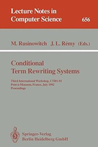 Conditional Term Rewriting Systems: Third International Workshop, CTRS-92, Pont-a-Mousson, France, July 8-10, 1992. Proceedings (Lecture Notes in Computer Science)-cover