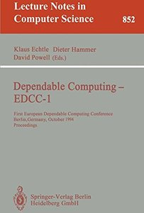 Dependable Computing-Edcc-1 : First European Dependable Computing Conference, Berlin, Germany, October 4-6, 1994 : Proceedings (Lecture Notes in Comp)