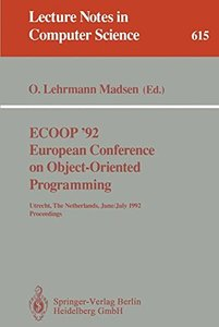 ECOOP '92. European Conference on Object-Oriented Programming: Utrecht, The Netherlands, June 29 - July 3, 1992. Proceedings (Lecture Notes in Computer Science)-cover