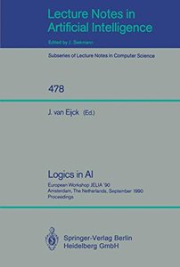 Logics in AI: European Workshop JELIA '90, Amsterdam, The Netherlands, September 10-14, 1990. Proceedings (Lecture Notes in Computer Science)