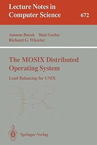 The MOSIX Distributed Operating System: Load Balancing for UNIX (Lecture Notes in Computer Science)