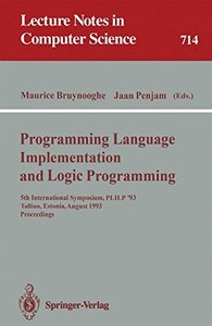 Programming Language Implementation and Logic Programming: 5th International Symposium, PLILP '93, Tallinn, Estonia, August 25-27, 1993. Proceedings (Lecture Notes in Computer Science)-cover
