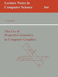 The Use of Projective Geometry in Computer Graphics (Lecture Notes in Computer Science)