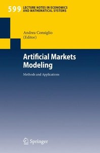 Artificial Markets Modeling: Methods and Applications (Lecture Notes in Economics and Mathematical Systems)