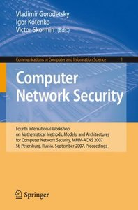 Computer Network Security: Fourth International Conference on Mathematical Methods, Models and Architectures for Computer Network Security, MMM-ACNS 2007, ... in Computer and Information Science)-cover