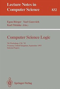 Computer Science Logic: 7th Workshop, CSL '93, Swansea, United Kingdom, September 13 - 17, 1993. Selected Papers (Lecture Notes in Computer Science)