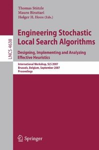 Engineering Stochastic Local Search Algorithms. Designing, Implementing and Analyzing Effective Heuristics: International Workshop, SLS 2007, Brussels, ... (Lecture Notes in Computer Science)-cover