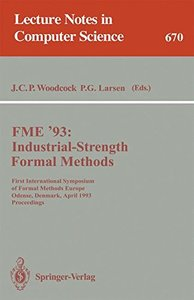 FME '93: Industrial-Strength Formal Methods: First International Symposium of Formal Methods Europe, Odense, Denmark, April 19-23, 1993. Proceedings (Lecture Notes in Computer Science)