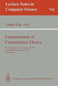 Fundamentals of Computation Theory: 9th International Conference, FCT '93, Szeged, Hungary, August 23-27, 1993. Proceedings (Lecture Notes in Computer Science)-cover