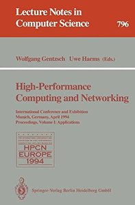 High-Performance Computing and Networking: International Conference and Exhibition, Munich, Germany, April 18 - 20, 1994. Proceedings. Volume 1: Applications (Lecture Notes in Computer Science)