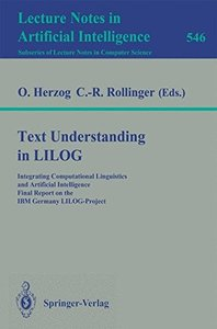 Text Understanding in LILOG: Integrating Computational Linguistics and Artificial Intelligence. Final Report on the IBM Germany LILOG-Project (Lecture Notes in Computer Science)-cover