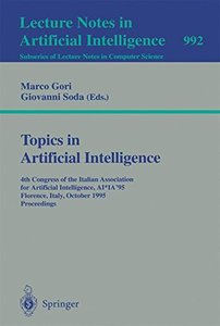 Topics in Artificial Intelligence: Fourth Congress of the Italian Association for Artificial Intelligence, AI*IA '95, Florence, Italy, October 11 - 13, ... (Lecture Notes in Computer Science)