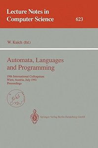 Automata, Languages and Programming: 19th International Colloquium, Wien, Austria, July 13-17, 1992. Proceedings (Lecture Notes in Computer Science)-cover