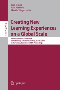 Creating New Learning Experiences on a Global Scale: Second European Conference on Technology Enhanced Learning, EC-TEL 2007, Crete, Greece, September ... (Lecture Notes in Computer Science)-cover