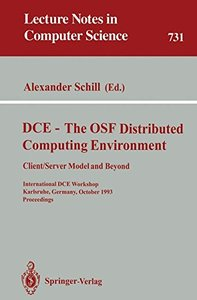 DCE - The OSF Distributed Computing Environment, Client/Server Model and Beyond: International DCE Workshop, Karlsruhe, Germany, October 7-8, 1993. Proceedings (Lecture Notes in Computer Science)