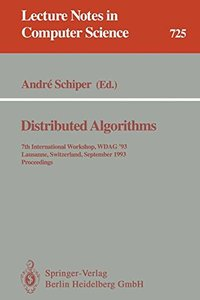 Distributed Algorithms: 7th International Workshop, WDAG `93, Lausanne, Switzerland, September 27-29, 1993. Proceedings (Lecture Notes in Computer Science)-cover