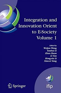 Integration and Innovation Orient to E-SocietyVolume 1: 7th IFIP International Conference on e-Business, e-Services, and e-Society (I3E2007), October 10-12, ... Federation for Information Processing)-cover