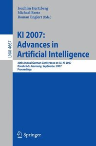 KI 2007: Advances in Artificial Intelligence: 30th Annual German Conference on AI, KI 2007, Osnabr?ck, Germany, September 10-13, 2007, Proceedings (Lecture Notes in Computer Science)-cover