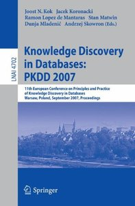 Knowledge Discovery in Databases: PKDD 2007: 11th European Conference on Principles and Practice of Knowledge Discovery in Databases, Warsaw, Poland, September ... (Lecture Notes in Computer Science)
