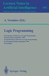 Logic Programming: First Russian Conference on Logic Programming, Irkutsk, Russia, September 14-18, 1990. Second Russian Conference on Logic Programming, ... (Lecture Notes in Computer Science)-cover