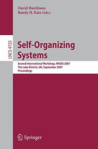 Self-Organizing Systems: Second International Workshop, IWSOS 2007, The Lake District, UK, September 11-13, 2007, Proceedings (Lecture Notes in Computer Science)-cover
