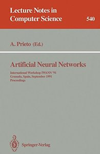 Artificial Neural Networks: International Workshop IWANN '91, Granada, Spain, September 17-19, 1991. Proceedings (Lecture Notes in Computer Science)