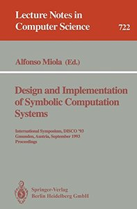 Design and Implementation of Symbolic Computation Systems: International Symposium, DISCO '93, Gmunden, Austria, September 15-17, 1993. Proceedings (Lecture Notes in Computer Science)