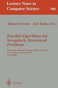 Parallel Algorithms for Irregularly Structured Problems: Second International Workshop, IRREGULAR '95, Lyon, France, September 4 - 6, 1995. Proceedings (Lecture Notes in Computer Science)-cover