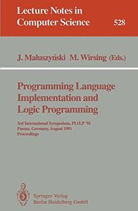 Programming Language Implementation and Logic Programming: 3rd International Symposium, PLILP '91, Passau, Germany, August 26-28, 1991. Proceedings (Lecture Notes in Computer Science)-cover