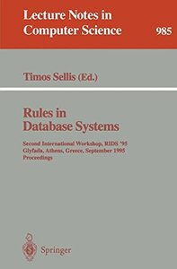 Rules in Database Systems: Second International Workshop, RIDS '95, Glyfada, Athens, Greece, September 25 - 27, 1995. Proceedings (Lecture Notes in Computer Science)-cover