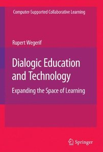 Dialogic Education and Technology: Expanding the Space of Learning (Computer-Supported Collaborative Learning Series)