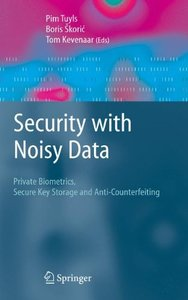 Security with Noisy Data: Private Biometrics, Secure Key Storage and Anti-Counterfeiting-cover