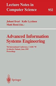 Advanced Information Systems Engineering: 7th International Conference, CAiSE '95, Jyv?skyl?, Finland, June 12 - 16, 1995. Proceedings (Lecture Notes in Computer Science)