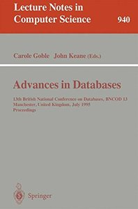 Advances in Databases: 13th British National Conference on Databases, BNCOD 13, Manchester, United Kingdom, July 12 - 14, 1995. Proceedings (Lecture Notes in Computer Science)-cover