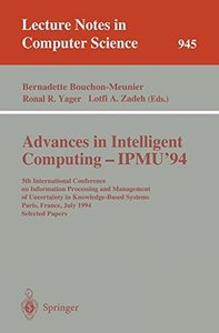 Advances in Intelligent Computing - IPMU '94: 5th International Conference on Information Processing and Management of Uncertainty in Knowledge-Based Systems, ... Papers (Lecture Notes in Computer Sci