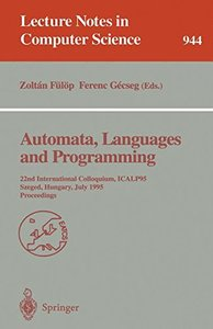 Automata, Languages and Programming: 22nd International Colloquium, ICALP 95, Szeged, Hungary, July 10 - 14, 1995. Proceedings (Lecture Notes in Computer Science)