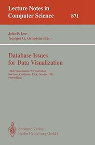 Database Issues for Data Visualization: IEEE Visualization '93 Workshop, San Jose, California, USA, October 26, 1993. Proceedings (Lecture Notes in Computer Science)