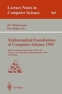 Mathematical Foundations of Computer Science 1995: 20th International Symposium, MFCS'95, Prague, Czech Republic, August 28 - September 1, 1995. Proceedings (Lecture Notes in Computer Science)-cover