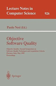 Objective Software Quality: Objective Quality: Second Symposium on Software Quality Techniques and Acquisition Criteria Florence, Italy, May 29- 31, 1995. ... (Lecture Notes in Computer Science)-cover